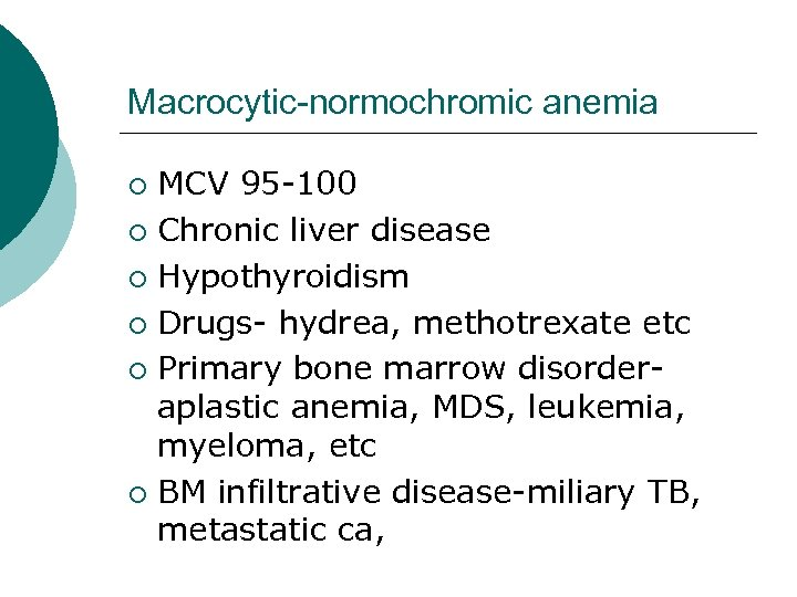 Macrocytic-normochromic anemia MCV 95 -100 ¡ Chronic liver disease ¡ Hypothyroidism ¡ Drugs- hydrea,
