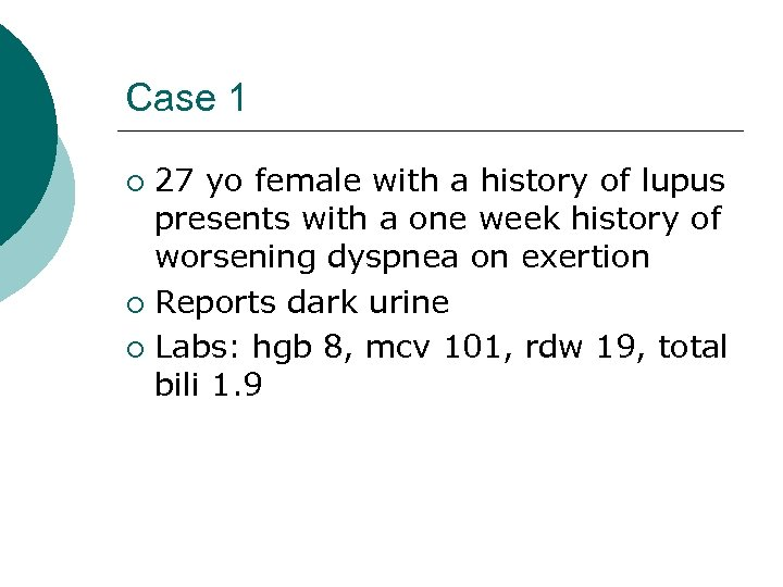 Case 1 27 yo female with a history of lupus presents with a one