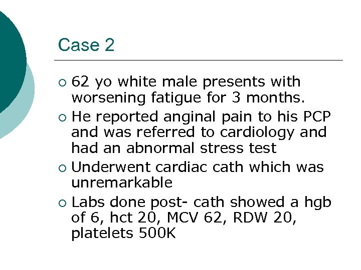 Case 2 62 yo white male presents with worsening fatigue for 3 months. ¡