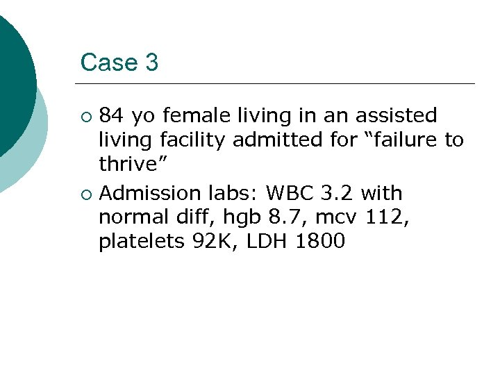 "Case 3 84 yo female living in an assisted living facility admitted for ""failure"