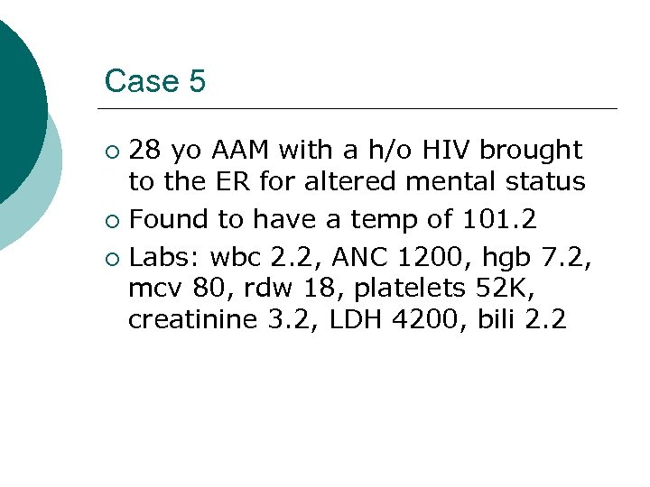Case 5 28 yo AAM with a h/o HIV brought to the ER for