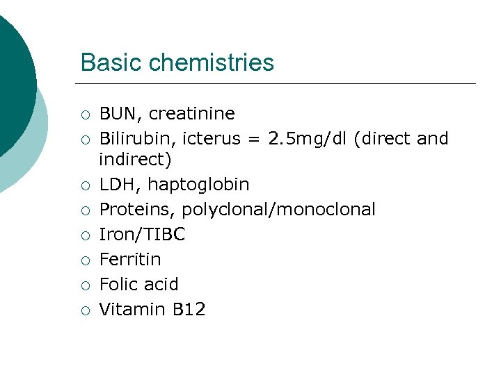 Basic chemistries ¡ ¡ ¡ ¡ BUN, creatinine Bilirubin, icterus = 2. 5 mg/dl