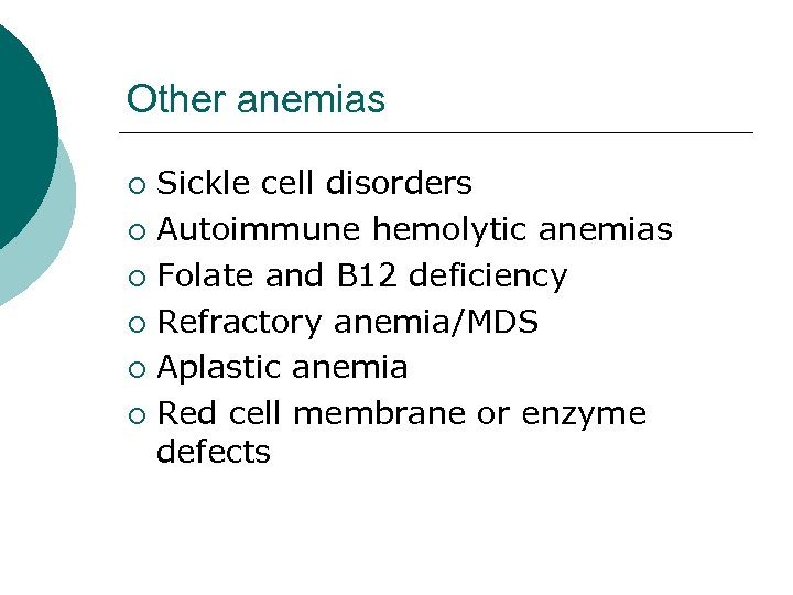 Other anemias Sickle cell disorders ¡ Autoimmune hemolytic anemias ¡ Folate and B 12