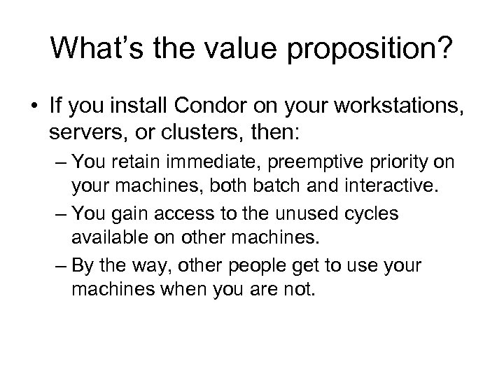 What's the value proposition? • If you install Condor on your workstations, servers, or