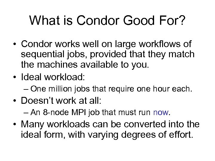 What is Condor Good For? • Condor works well on large workflows of sequential