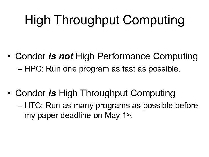 High Throughput Computing • Condor is not High Performance Computing – HPC: Run one