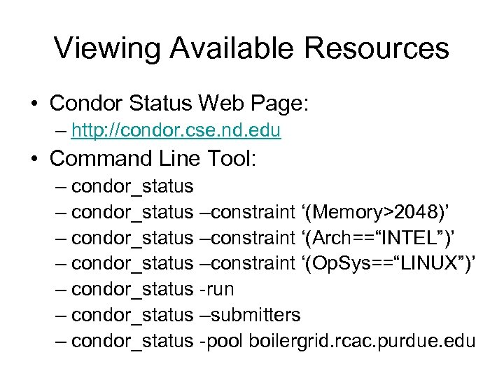 Viewing Available Resources • Condor Status Web Page: – http: //condor. cse. nd. edu