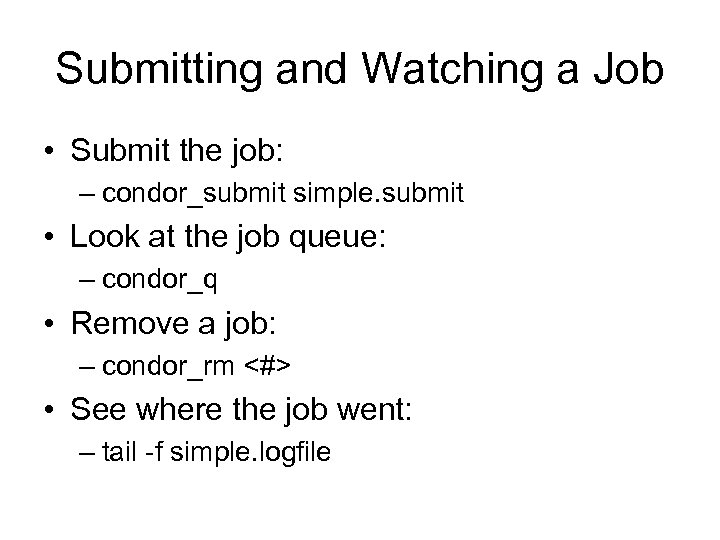 Submitting and Watching a Job • Submit the job: – condor_submit simple. submit •