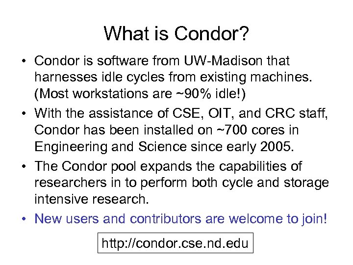 What is Condor? • Condor is software from UW-Madison that harnesses idle cycles from