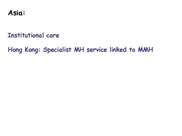 Asia: Institutional care Hong Kong: Specialist MH service linked to MMH