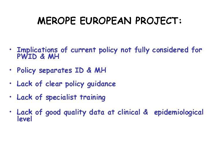 MEROPE EUROPEAN PROJECT: • Implications of current policy not fully considered for PWID &
