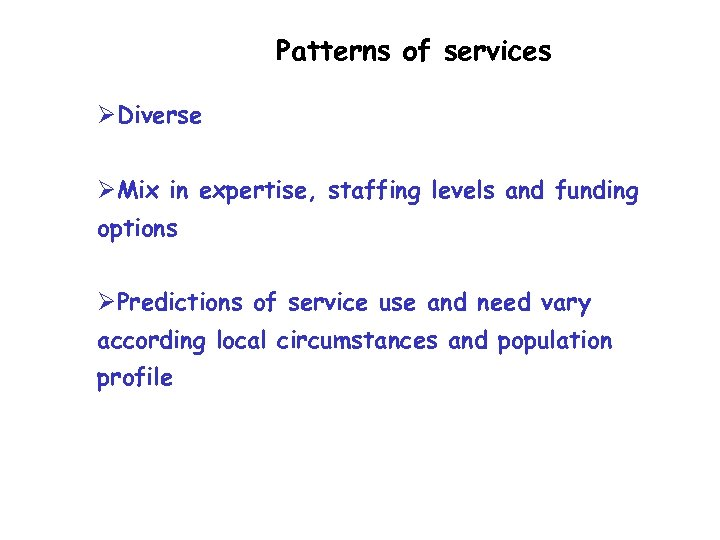 Patterns of services ØDiverse ØMix in expertise, staffing levels and funding options ØPredictions of