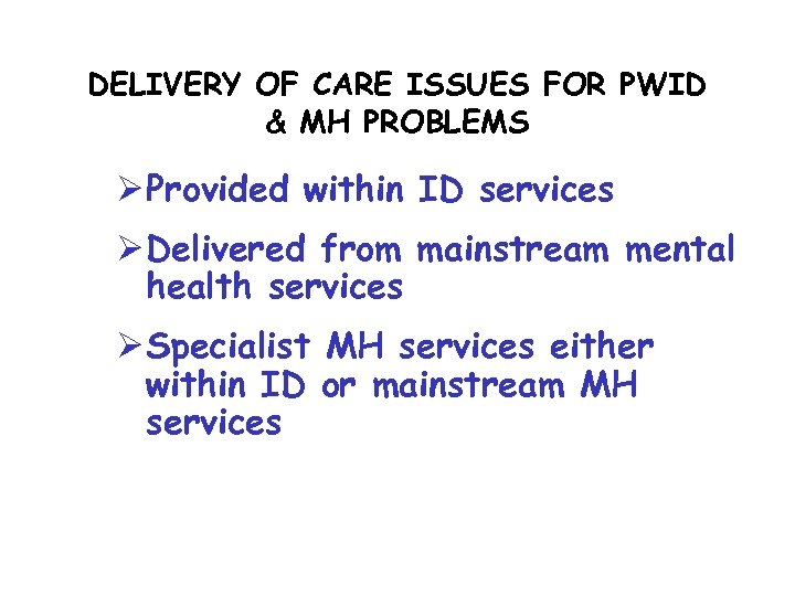 DELIVERY OF CARE ISSUES FOR PWID & MH PROBLEMS Ø Provided within ID services