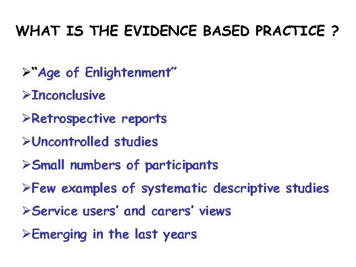 "WHAT IS THE EVIDENCE BASED PRACTICE ? Ø""Age of Enlightenment"" ØInconclusive ØRetrospective reports ØUncontrolled"