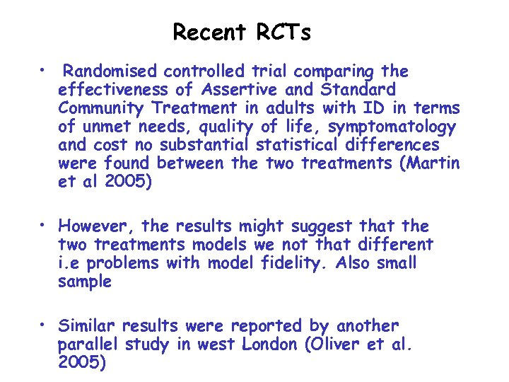 Recent RCTs • Randomised controlled trial comparing the effectiveness of Assertive and Standard Community