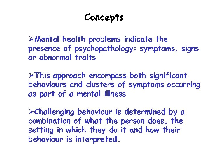 Concepts ØMental health problems indicate the presence of psychopathology: symptoms, signs or abnormal traits