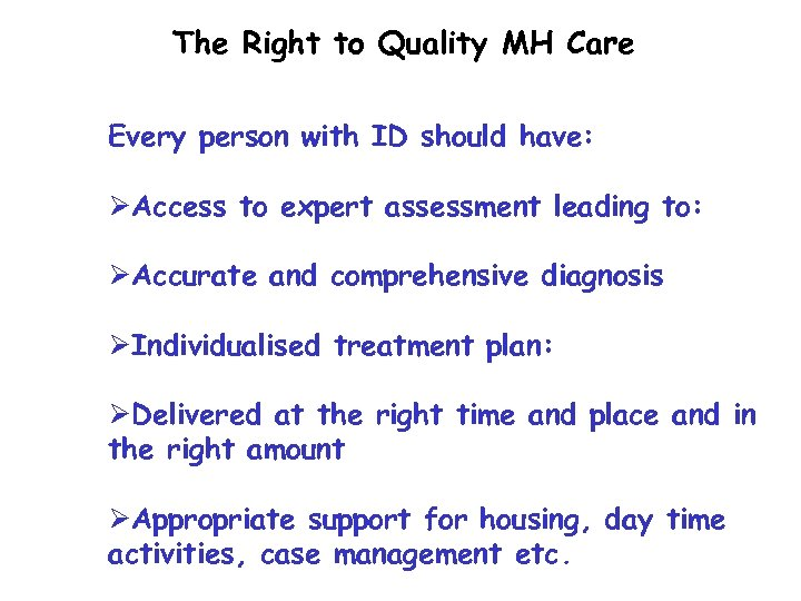 The Right to Quality MH Care Every person with ID should have: ØAccess to