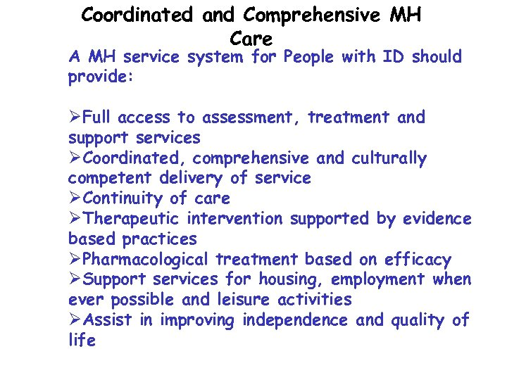 Coordinated and Comprehensive MH Care A MH service system for People with ID should