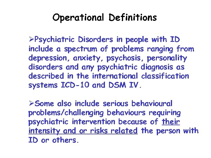 Operational Definitions ØPsychiatric Disorders in people with ID include a spectrum of problems ranging
