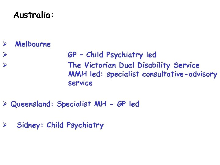 Australia: Ø Melbourne Ø Ø GP – Child Psychiatry led The Victorian Dual Disability