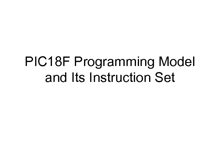 PIC 18 F Programming Model and Its Instruction Set