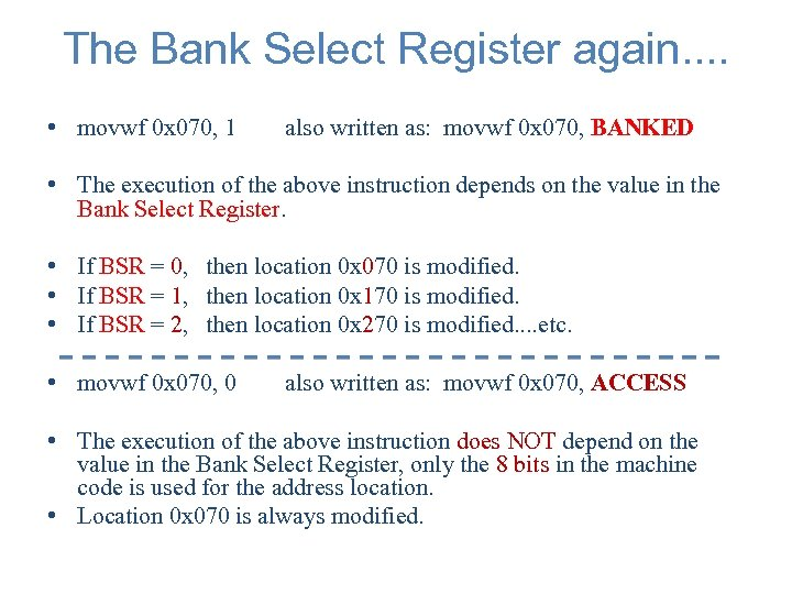 The Bank Select Register again. . • movwf 0 x 070, 1 also written