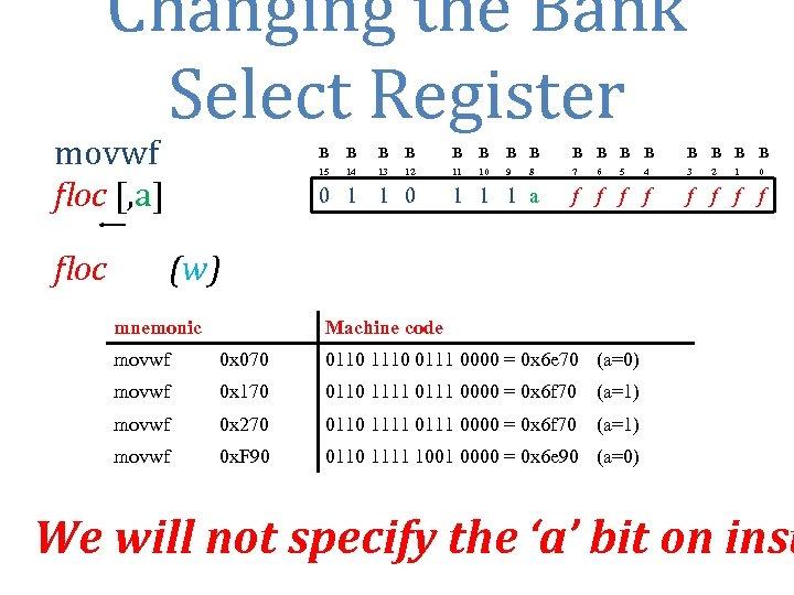 Changing the Bank Select Register movwf floc [, a] floc B B B B