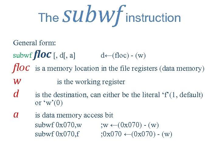 The subwf instruction General form: subwf floc [, d[, a] d←(floc) - (w) floc