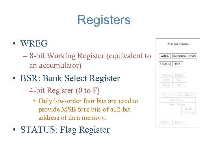 Registers • WREG – 8 -bit Working Register (equivalent to an accumulator) • BSR: