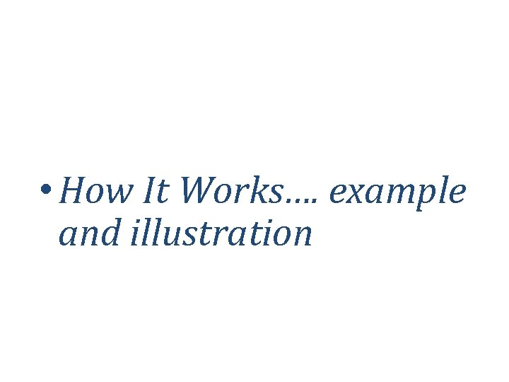 • How It Works…. example and illustration