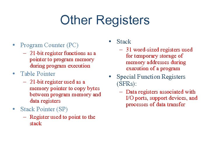 Other Registers • Program Counter (PC) – 21 -bit register functions as a pointer