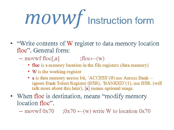 "movwf Instruction form • ""Write contents of W register to data memory location floc""."