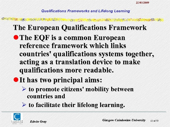 21/05/2009 Qualifications Frameworks and Lifelong Learning The European Qualifications Framework l The EQF is