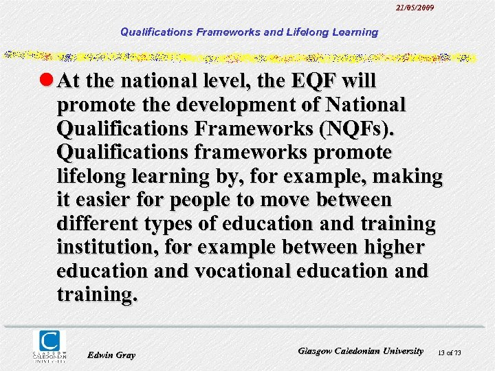 21/05/2009 Qualifications Frameworks and Lifelong Learning l At the national level, the EQF will