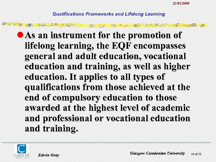 21/05/2009 Qualifications Frameworks and Lifelong Learning l As an instrument for the promotion of
