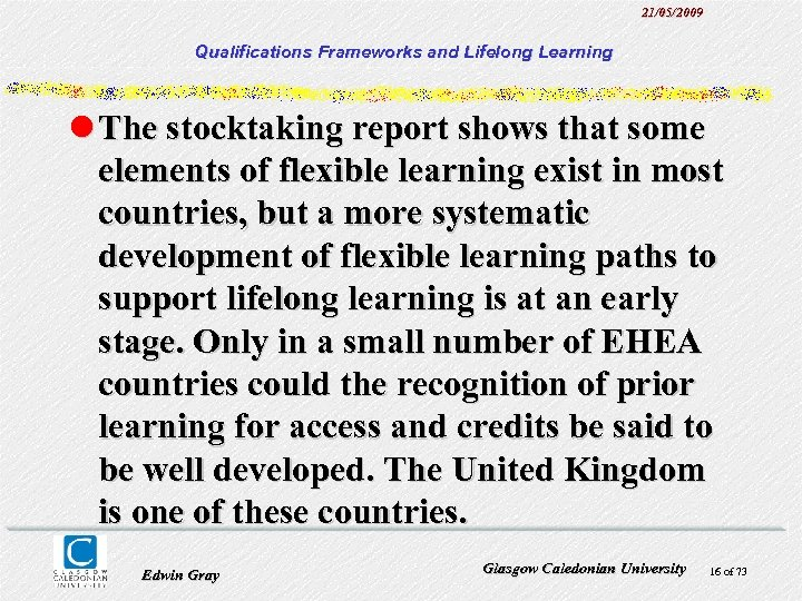 21/05/2009 Qualifications Frameworks and Lifelong Learning l The stocktaking report shows that some elements
