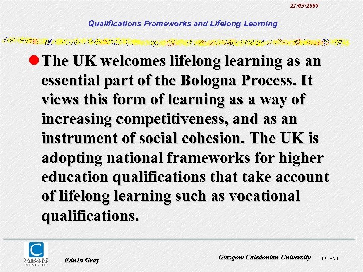 21/05/2009 Qualifications Frameworks and Lifelong Learning l The UK welcomes lifelong learning as an