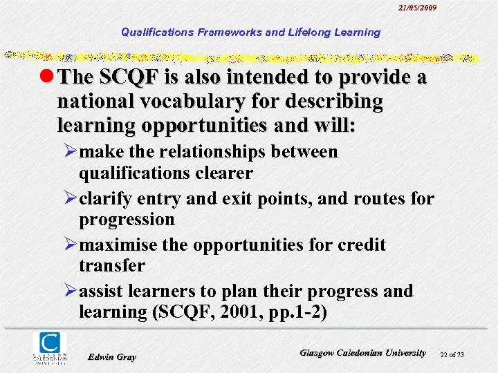 21/05/2009 Qualifications Frameworks and Lifelong Learning l The SCQF is also intended to provide