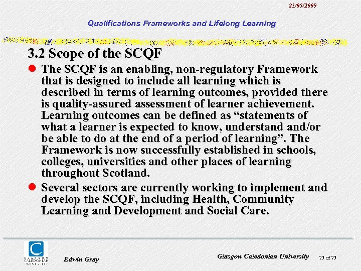 21/05/2009 Qualifications Frameworks and Lifelong Learning 3. 2 Scope of the SCQF l The