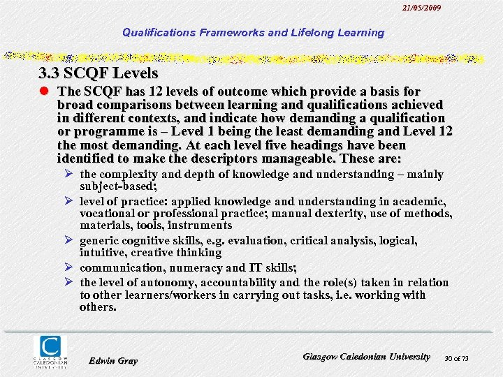 21/05/2009 Qualifications Frameworks and Lifelong Learning 3. 3 SCQF Levels l The SCQF has