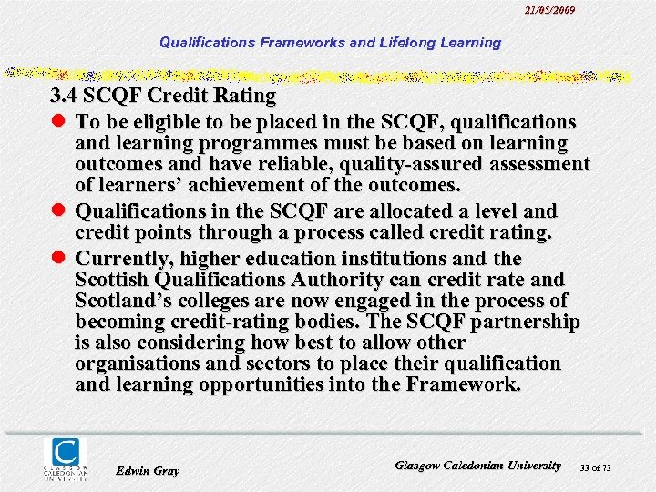 21/05/2009 Qualifications Frameworks and Lifelong Learning 3. 4 SCQF Credit Rating l To be