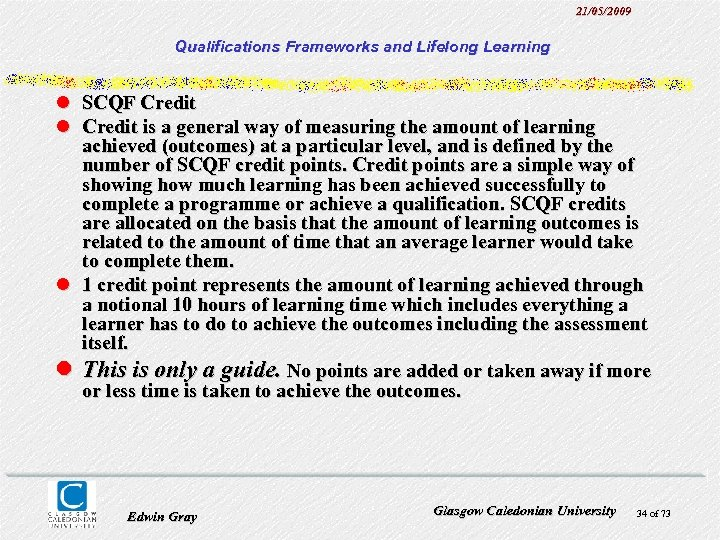 21/05/2009 Qualifications Frameworks and Lifelong Learning l SCQF Credit l Credit is a general