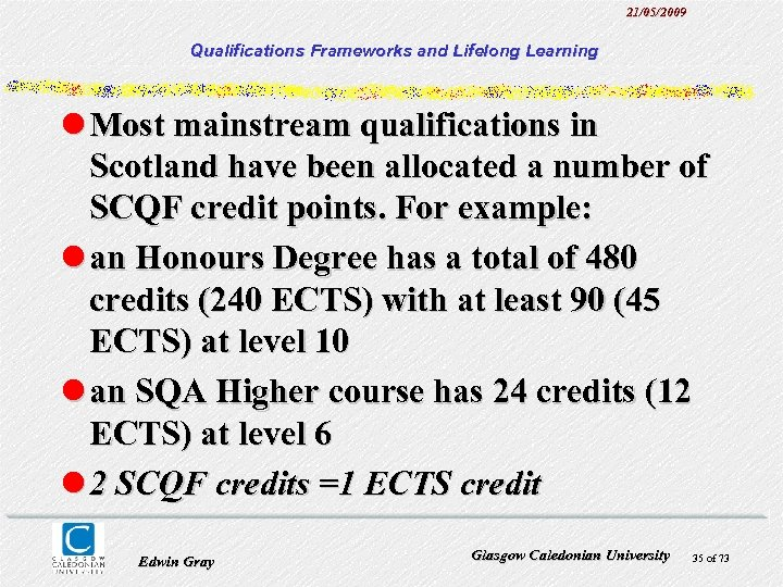 21/05/2009 Qualifications Frameworks and Lifelong Learning l Most mainstream qualifications in Scotland have been