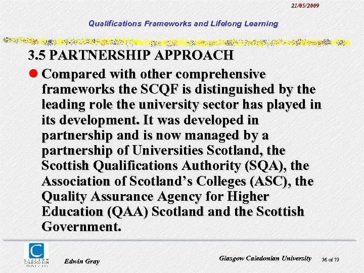 21/05/2009 Qualifications Frameworks and Lifelong Learning 3. 5 PARTNERSHIP APPROACH l Compared with other
