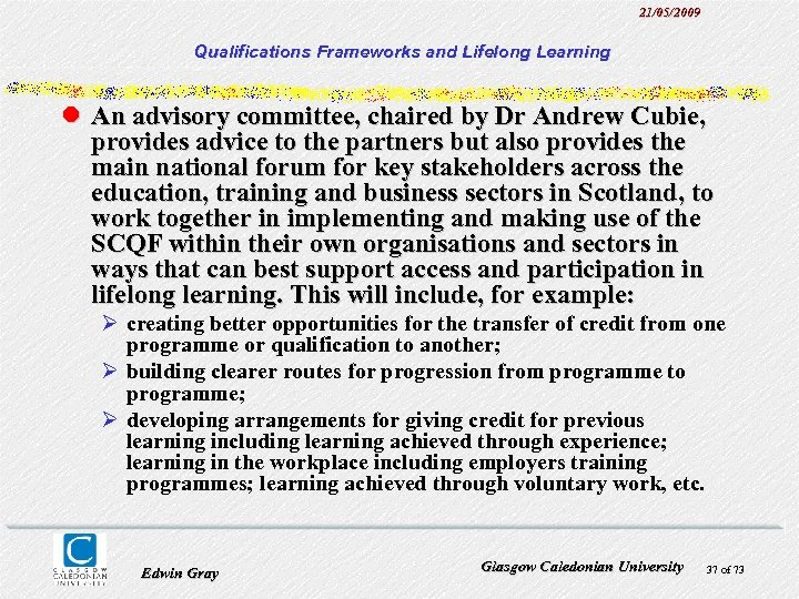 21/05/2009 Qualifications Frameworks and Lifelong Learning l An advisory committee, chaired by Dr Andrew