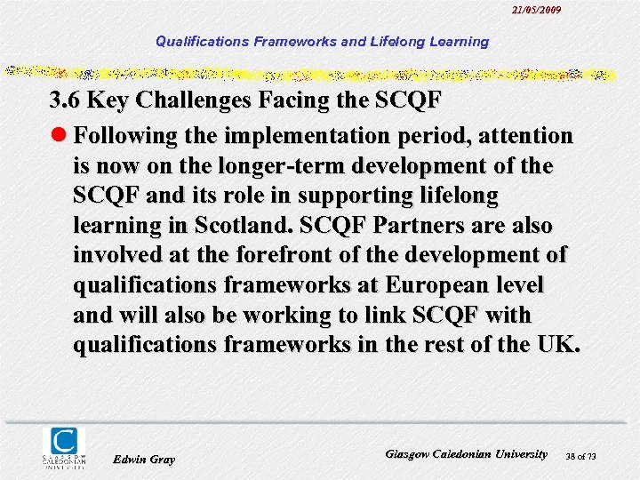 21/05/2009 Qualifications Frameworks and Lifelong Learning 3. 6 Key Challenges Facing the SCQF l