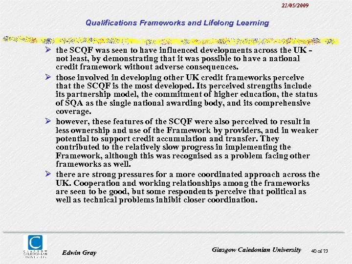 21/05/2009 Qualifications Frameworks and Lifelong Learning Ø the SCQF was seen to have influenced