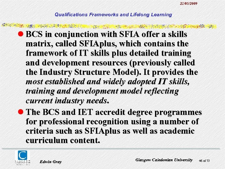 21/05/2009 Qualifications Frameworks and Lifelong Learning l BCS in conjunction with SFIA offer a