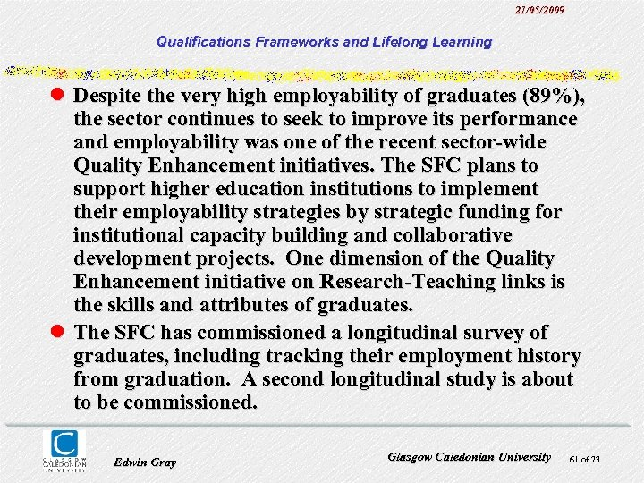 21/05/2009 Qualifications Frameworks and Lifelong Learning l Despite the very high employability of graduates