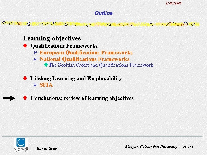 21/05/2009 Outline Learning objectives l Qualifications Frameworks Ø European Qualifications Frameworks Ø National Qualifications